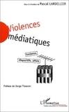 Pascal Lardellier - Violences médiatiques - Contenus, dispositifs, effets.