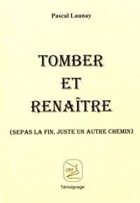 Pascal Launay - Tomber et renaître.