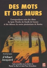 Pascal Le Bert et Jean-Yves Giraudeau - Des mots et des murs - Correspondance entre des élèves du lycée Charles-de-Gaulle de Vannes et des détenus du centre pénitentiaire de Nantes.