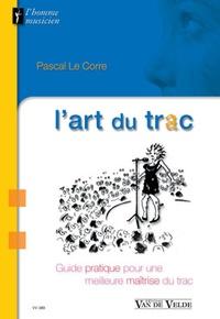 Pascal Le Corre - L'art du trac - Guide pratique pour une meilleure maîtrise du trac.