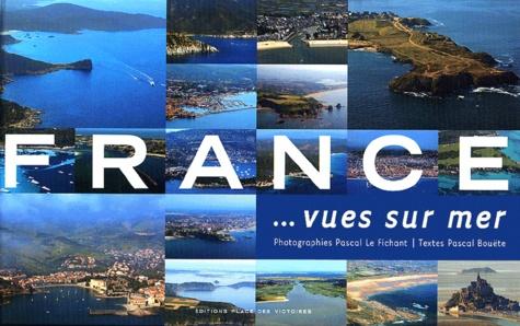 Pascal Le Fichant et Pascal Bouëte - France... vues sur mer.