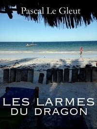 Pascal Le Gleut - Les larmes du dragon.