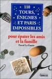 Pascal Le Guern - 110 Tours, énigmes et paris impossibles - Pour épater les amis et la famille.