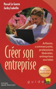 Pascal Le Guern et Jacky Isabello - Créer son entreprise - Artisans, commerçants, professions libérales, entreprises sociales.