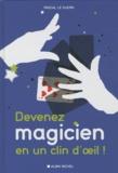Pascal Le Guern - Devenez magicien en un clin d'oeil ! - 85 tours de magie pour épater vos enfants et vos amis.
