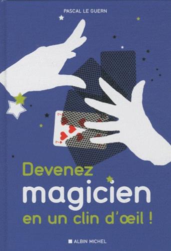 Devenez magicien en un clin d'oeil !. 85 tours de magie pour épater vos enfants et vos amis