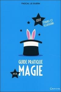 Pascal Le Guern - Guide pratique de la magie - 125 tours et illusions.