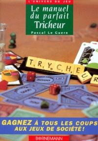 Pascal Le Guern - Le manuel du parfait tricheur ou Comment gagner à tous les coups aux jeux de société.