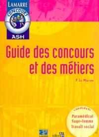 Pascal Le Masson - GUIDE DES CONCOURS ET DES METIERS. - Paramédical, Sage-femme, Travail social.