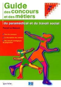 Pascal Le Masson - Le guide des carrières paramédicales et du travail social.
