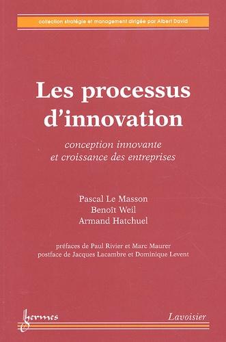 Pascal Le Masson et Benoît Weil - Les processus d'innovation - Conception innovante et croissance des entreprises.