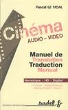 Pascal Le Moal - Cinéma Audio Vidéo Manuel de traduction lexical et thématique - Numérique HD Digital Français- Anglais- Américain.