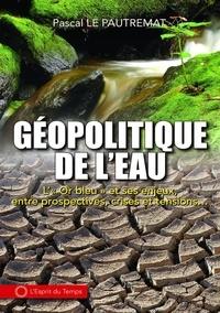 """Pascal Le Pautremat - Géopolitique de l'eau - L'""""Or bleu"""" et ses enjeux, entre prospectives, crises et tensions...."""