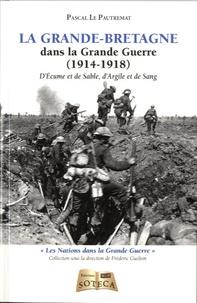 Pascal Le Pautremat - La Grande-Bretagne dans la Grande Guerre - D'écume et de sable, d'argile et de sang.