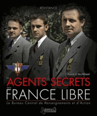 Pascal Le Pautremat - Les agents secrets de la France Libre - Le Bureau Central de Renseignements et d'Action.