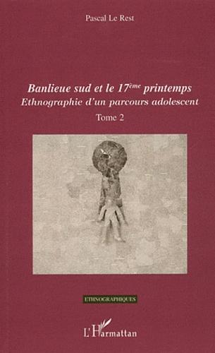Ethnographie d'un parcours adolescent. Tome 2 : Banlieue sud et le 17eme printemps