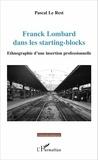Pascal Le Rest - Franck Lombard dans les starting-blocks - Ethnographie d'une insertion professionnelle.