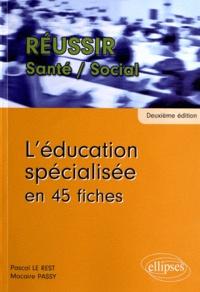 Pascal Le Rest et Macaire Passy - L'éducation spécialisée en 45 fiches.