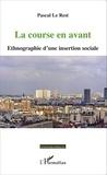 Pascal Le Rest - La course en avant - Ethnographie d'une insertion sociale.