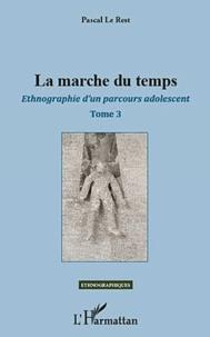Pascal Le Rest - La marche du temps - Ethnographie d'un parcours adolescent.