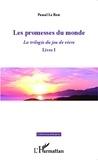 Pascal Le Rest - La trilogie du jeu de vivre - Tome 1, Les promesses du monde.