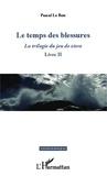 Pascal Le Rest - La trilogie du jeu de vivre - Livre II, Le temps des blessures.