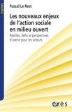 Pascal Le Rest - Les nouveaux enjeux de l'action sociale en milieu ouvert - Réalités, défis et perspectives d'avenir pour les acteurs.