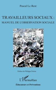 Pascal Le Rest - Travailleurs sociaux : manuel de l'observation sociale.