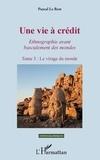 Pascal Le Rest - Une vie à crédit - Ethnographie avant basculement des mondes Tome 3, Le virage du monde.