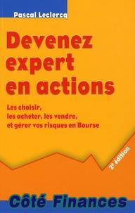 Pascal Leclercq - Devenez expert en actions - Les choisir, les acheter, les vendre, et gérer vos risques en Bourse.