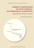 Pascal Lécroart - Formes et dispositions du texte théâtral du symbolisme à aujourd'hui - Enjeux littéraires, poétiques, scéniques.