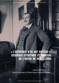 """Pascal Lécroart et Dominique Millet-Gérard - """"L'avènement d'un art nouveau"""" : Essaimage esthétique et spirituel de l'oeuvre de Paul Claudel."""