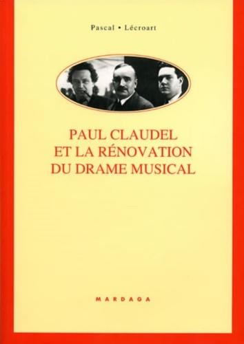 Paul Claudel Et La Renovation Du Drame Musical Pascal Lecroart Livres Furet Du Nord