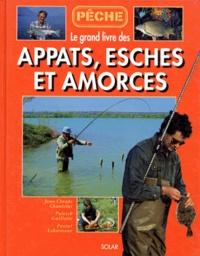 Pascal Lehérissier et Jean-Claude Chantelat - Le grand livre des appâts, esches et amorces.