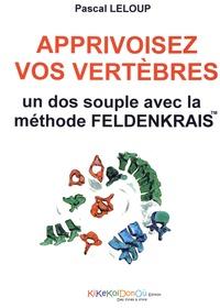 Pascal Leloup - Apprivoisez vos vertèbres - Un dos souple avec la méthode Feldenkrais.