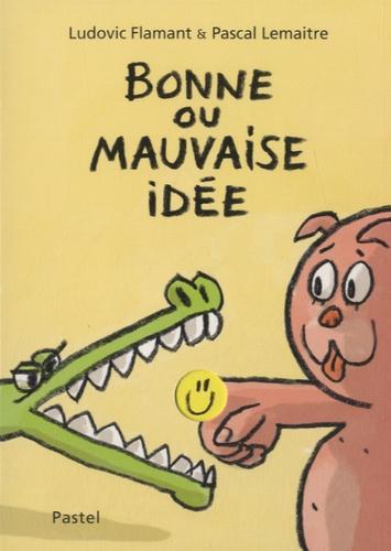 Pascal Lemaître et Ludovic Flamant - Bonne ou mauvaise idée.