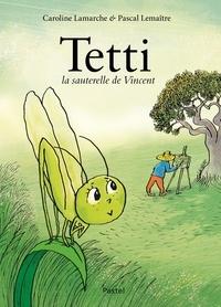 Pascal Lemaître et Caroline Lamarche - Tetti, la sauterelle de Vincent.