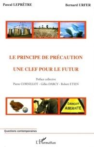 Pascal Leprêtre et Bernard Urfer - Le principe de précaution: une clé pour le futur.