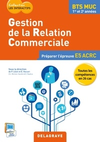 Pascal Lézin et Eric Vaccari - Gestion de la relation commerciale BTS MUC 1re et 2e années - Préparer l'épreuve E5 ACRC.