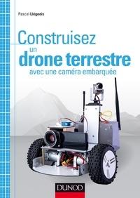 Pascal Liegeois - Construisez un drone terrestre avec une caméra embarquée.