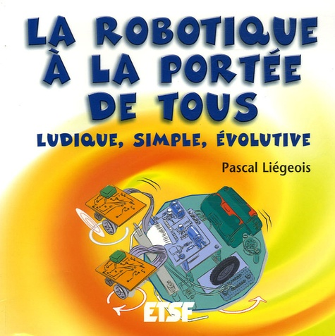 Pascal Liegeois - La robotique à la portée de tous - Ludique, simple, évolutive.