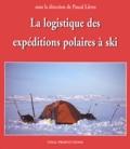 Pascal Lièvre et  Collectif - La logistique des expéditions polaires à ski.
