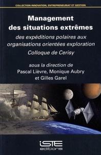 Pascal Lièvre et Monique Aubry - Management des situations extrêmes - Des expéditions polaires aux organisations orientées exploration.