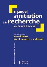Pascal Lièvre - Manuel d'initiation à la recherche en travail social - Construire un mémoire professionnel.