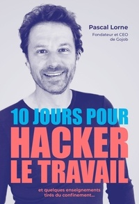 Pascal Lorne - 10 jours pour hacker le travail et quelques enseignements tirés du confinement....