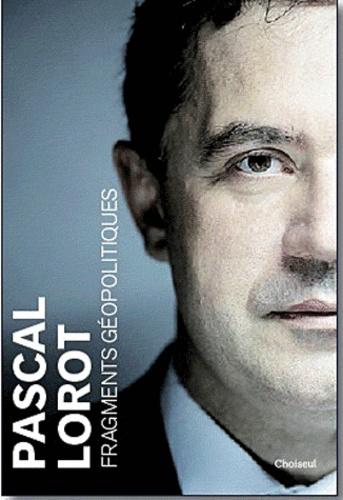 Pascal Lorot - Fragments géopolitiques.
