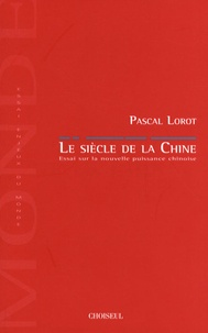 Pascal Lorot - Le siècle de la Chine - Essai sur la nouvelle puissance chinoise.