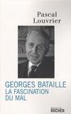 Pascal Louvrier - Georges Bataille - La fascination du Mal.