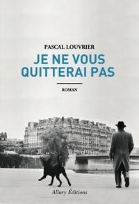 Pascal Louvrier - Je ne vous quitterai pas.