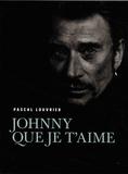Pascal Louvrier - Johnny que je t'aime.